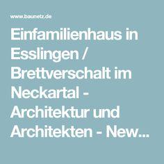 Einfamilienhaus in Esslingen / Brettverschalt im Neckartal - Architektur und Architekten - News / Meldungen / Nachrichten - BauNetz.de