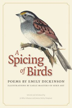 Emily Dickinson had a great love of birds—in her collected poems, birds are mentioned 222 times, sometimes as the core inspiration of the poem.   This book contains thirty-seven of Dickinson's poems featuring birds common to New England (many of which are found in Williamson County).