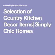 Selection of Country Kitchen Decor Items  Simply Chic Homes