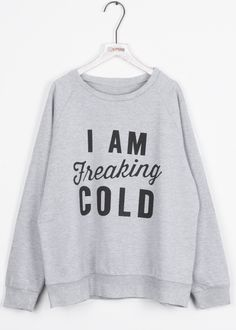$22.99 with Free Shipping&easy return! I Am Freaking Cold! Nothing keeps you looking and feeling young like this letter printing sweatshirt. You Need It! Printed Sweatshirts, Beautiful Blouses, Winter Wardrobe, Latest Fashion For Women, Womens Fashion, Plus Size Summer Fashion, Fitness, Printing, Women's Fashion Dresses