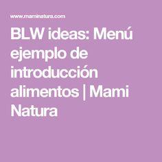 BLW ideas: Menú ejemplo de introducción alimentos | Mami Natura