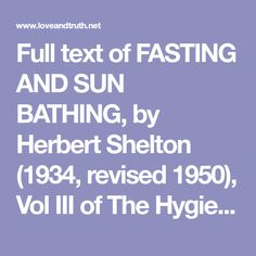 Full text of FASTING AND SUN BATHING, by Herbert Shelton (1934, revised 1950), Vol III of The Hygienic System