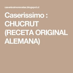 Caserissimo  : CHUCRUT (RECETA ORIGINAL ALEMANA)