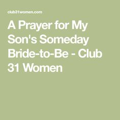 A Prayer for My Son's Someday Bride-to-Be - Club 31 Women