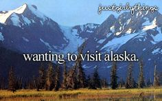 I really want to see Alaska but I don't want the cold! :)