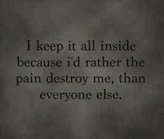 I keep it all inside...