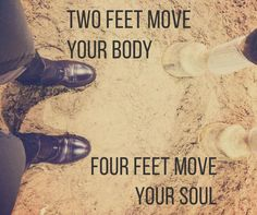 Two feet move your body... Four feet move your soul! | Horse Quotes | Team Tunnah Eventing