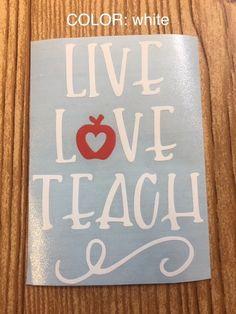 Live Love Teach vinyl decal, sticker, teacher gift, laptop sticker, yeti sticker, water bottle sticker, tumbler decal, teaching gift, apple by TaylorMadeTreasureUS on Etsy