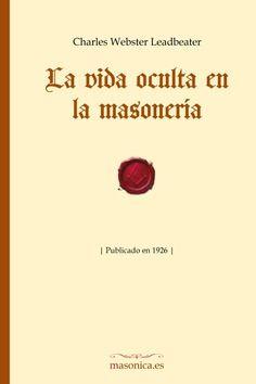 LA VIDA OCULTA EN LA MASONERÍA un libro publicado en 1926. Un auténtico clásico de la visión teosófica de la masonería a través de uno de los autores más prolíficos de la historia en obras relacionadas con el esoterismo y la espiritualidad.
