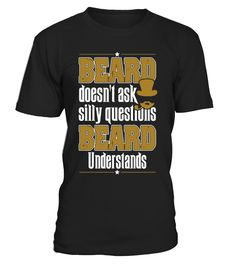 Ask Silly Questions Beard Understands  #gift #idea #shirt #image #funny #humanrights #womantee #bestshirt