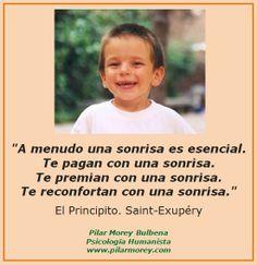 """""""A menudo una sonrisa es esencial. Te pagan con una sonrisa. Te premian con una sonrisa. Te reconfortan con una sonrisa."""" El Principito. Saint-Exupéry"""