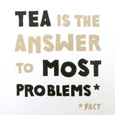 Tea Is The Answer To Most Problems Fact  by GemmaRobinsonDesign