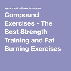 Compound Exercises - The Best Strength Training and Fat Burning Exercises