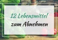 12 Lebensmittel zum Abnehmen