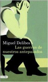 Delibes, Miguel. Las guerras de nuestros antepasados