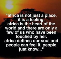 """ Every place I visit in Africa I feel like my soul awakes. The joy seeps through my pores and I feel complete and happy. What draws you to Africa and why? African Culture, African History, Kenya, Africa Quotes, Quotes About Africa, Quotes To Live By, Life Quotes, Cap Vert, African Proverb"