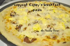 Copycat Casey's Breakfast Pizza from the Paisley Barn