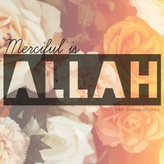The Most Beneficent, the Most Merciful.  Quran 1:3