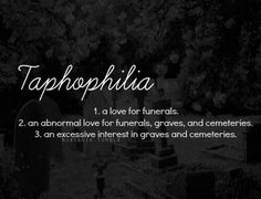 Taphophilia - I love graves and cemeteries. I enjoy going to cemeteries and reading the grave markers. One of my favorite cemeteries is Hollywood Cemetery in Richmond, VA.
