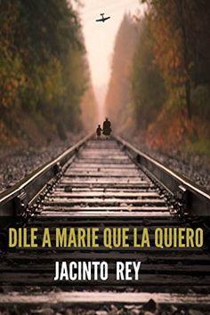 Dile a Marie que la quiero de Jacinto Rey, http://www.amazon.es/dp/B00QTOUWD6/ref=cm_sw_r_pi_dp_lCAlvb01PEXN3