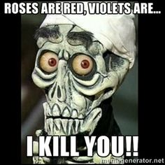 Roses are red, violets are... I KILL YOU!! | Achmed the dead terrorist