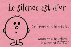 Le silence est d'or sauf quand on a des enfants, le silence est suspect Words Quotes, Me Quotes, Funny Quotes, Sayings, Quote Citation, French Quotes, Learn French, Some Words, Sentences