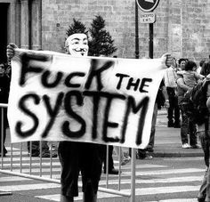 F*** the system!   [Anonymous]
