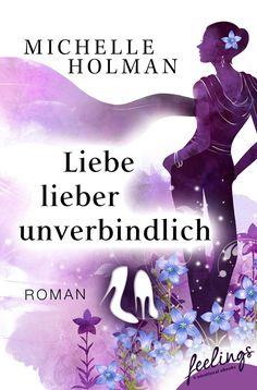 """""""Liebe lieber unverbindlich"""" von Michelle Holman - ein Roman mit Großen Gefühlen von feelings!"""