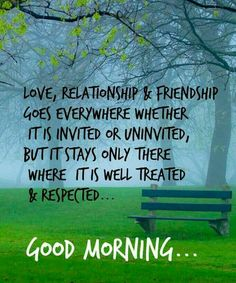 160 best good morning images on pinterest in 2018 good morning love relationship and friendship goes everywhere whether invited or uninvited but it stays only there where it is well treated respected m4hsunfo