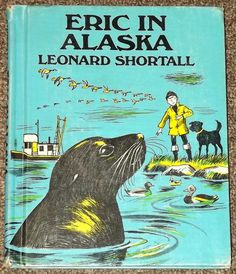 Eric in Alaska by Leonard Shortall 1967 by mainelykidsbooks, $4.00