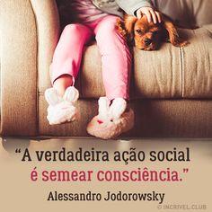 A verdadeira ação social é semear consciência.