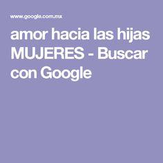 amor hacia las hijas MUJERES - Buscar con Google
