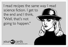 """""""I read recipes the same way I read science fiction. I get to the end and I think, 'Well, that's not going to happen.' """" FROM: Funny Ecards True story! I always check to see how complicated the recipe is first. Haha Funny, Hilarious, Funny Stuff, Funny Shit, Funny Things, Crazy Funny, Funny Life, Nerdy Things, Look At You"""