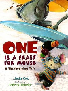 One Is a Feast for Mouse: A Thanksgiving Tale (Mouse (Holiday House)) by Judy Cox,http://www.amazon.com/dp/0823422313/ref=cm_sw_r_pi_dp_-YRHsb184EF68RRT