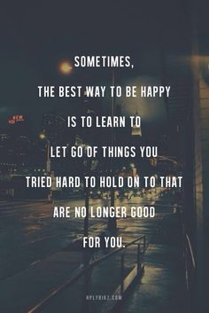 Sometimes The Best Way to Be Happy Is To Learn To Let Go...