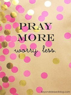 Pray more. Worry less. | Beyond Blessed Blog via Emily Burt: On a Mission