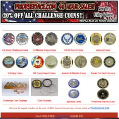 20% off All Challenge Coins - 48 Hour Sale! Thru 4/15/16/ at Noon ALL  : http://www.priorservice.com/challengecoins.html ARMY : http://www.priorservice.com/usarchco.html NAVY : http://www.priorservice.com/usnachco.html USAF : http://www.priorservice.com/usairfochco.html USMC : http://www.priorservice.com/coguchco.html POW-MIA, Veteran, Homeland Security, Wounded Warrior, Support Our Troops and 1,000s More Sale not valid for prior orders
