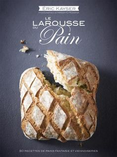 Le Larousse du #pain   Editions Larousse Cuisine