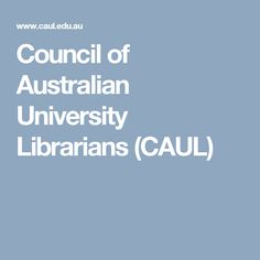 Council of Australian University Librarians (CAUL) Professional Association, Librarians, Bodies, University, Student, Teaching, Learning, College Students, Education