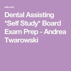 Dental Assisting *Self Study* Board Exam Prep - Andrea Twarowski Dental Assistant Study, Dental Hygiene, Study Board, Board Exam, School Hacks, School Tips, School Stuff, Prep Academy, Dentistry