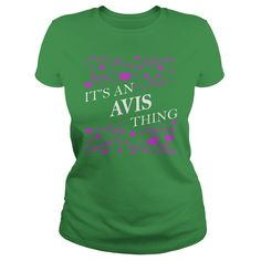 AVIS Shirts - It's an AVIS Thing Name Shirts #gift #ideas #Popular #Everything #Videos #Shop #Animals #pets #Architecture #Art #Cars #motorcycles #Celebrities #DIY #crafts #Design #Education #Entertainment #Food #drink #Gardening #Geek #Hair #beauty #Health #fitness #History #Holidays #events #Home decor #Humor #Illustrations #posters #Kids #parenting #Men #Outdoors #Photography #Products #Quotes #Science #nature #Sports #Tattoos #Technology #Travel #Weddings #Women