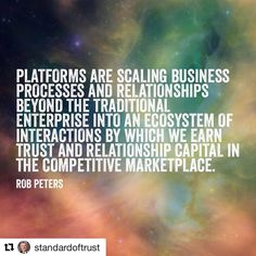 """#Repost @standardoftrust with @repostapp  """"Platforms are scaling business processes and relationships beyond the traditional enterprise"""" #PeerSaaS #SaaS #relationshipcapital #quotes #quote #theconnectorint"""