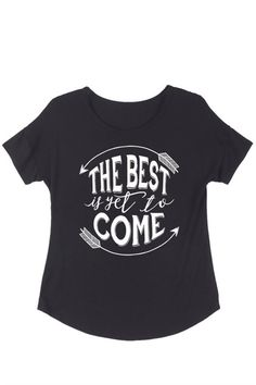 The Best Is Yet To Come Graphic T