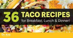 36 Taco Recipes — for Breakfast, Lunch & Dinner! - Dr. Axe -