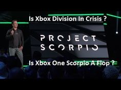 Xbox Division In Crisis ?-  Xbox One Scorpio A Flop ?-  Is It All Doom &...