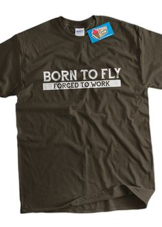 Funny Pilot TShirt Born To Fly Forced To Work by IceCreamTees, $14.99