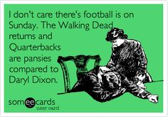 I don't care there's football is on Sunday. The Walking Dead returns and Quarterbacks are pansies compared to Daryl Dixon.