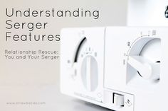 Understanding Your Serger's Features one day, tutorials, craft, understand, serger featur, serger sewing, serger tips, serger tutori, relationships