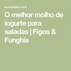 O melhor molho de iogurte para saladas   Figos & Funghis