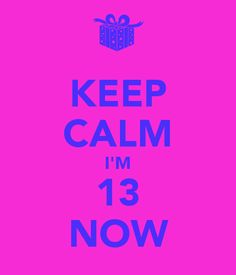 keep-calm-i-m-13-now.png (600×700)